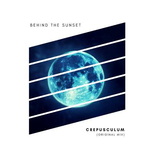 BEHIND THE SUNSET – CREPUSCULUM (ORIGINAL MIX)