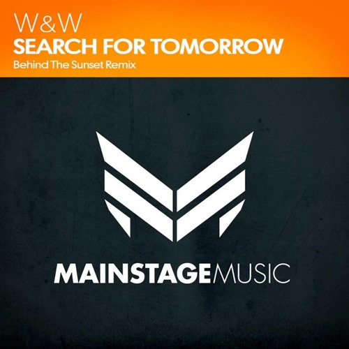 W&W – SEARCH FOR TOMORROW (BEHIND THE SUNSET REMIX)