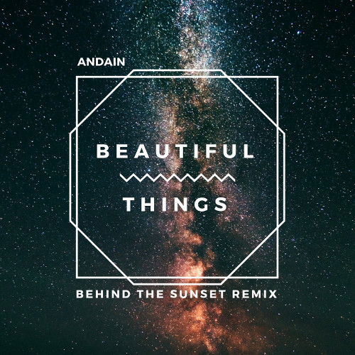 ANDAIN – BEAUTIFUL THINGS (BEHIND THE SUNSET REMIX)